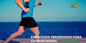 Exercícios prazerosos para ganhar massa muscular
